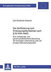 Die Zertifizierung Zum Entsorgungsfachbetrieb Nach 52 Krw-/Abfg: Eine Verfassungs- Und Gemeinschaftsrechtliche Bewertung Der Freiwilligen Unterwerfung