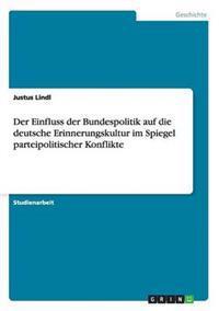 Der Einfluss Der Bundespolitik Auf Die Deutsche Erinnerungskultur Im Spiegel Parteipolitischer Konflikte