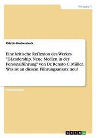 """Eine Kritische Reflexion Des Werkes """"E-Leadership. Neue Medien in Der Personalfuhrung"""" Von Dr. Renato C. Muller. Was Ist an Diesem Fuhrungsansatz Neu?"""