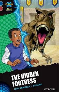 Project X Alien Adventures: Dark Blue Book Band, Oxford Level 15: The Hidden Fortress