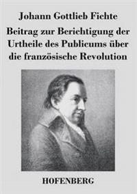 Beitrag Zur Berichtigung Der Urtheile Des Publicums Uber Die Franzosische Revolution