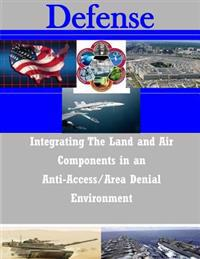 Integrating the Land and Air Components in an Anti-Access/Area Denial Environment