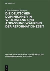Die Deutschen Dominikaner in Widerstand Und Anpassung Wahrend Der Reformationszeit