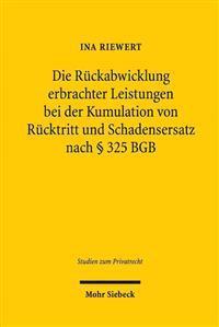 Die Ruckabwicklung Erbrachter Leistungen Bei Der Kumulation Von Rucktritt Und Schadensersatz Nach 325 Bgb