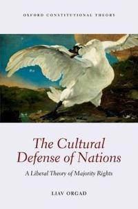 The Cultural Defense of Nations: A Liberal Theory of Majority Rights