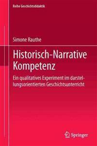 Historisch-Narrative Kompetenz: Ein Qualitatives Experiment Im Darstellungsorientierten Geschichtsunterricht
