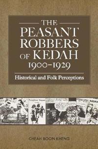 The Peasant Robbers of Kedah 1900-1929