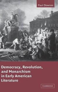 Democracy, Revolution and Monarchism in Early American Literature