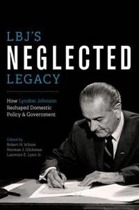 LBJ's Neglected Legacy: How Lyndon Johnson Reshaped Domestic Policy and Government