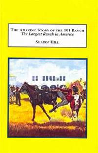 The Amazing Story of the 101 Ranch