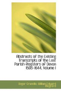 Abstracts of the Existing Transcripts of the Lost Parish-registers of Devon 1596-1644