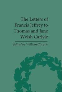 The Letters Of Francis Jeffrey To Thomas And Jane Welsch Carlyle