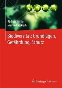 Biodiversität: Grundlagen, Gefährdung, Schutz