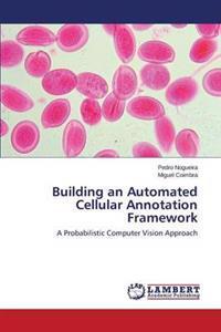 Building an Automated Cellular Annotation Framework