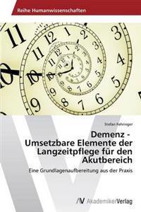 Demenz - Umsetzbare Elemente Der Langzeitpflege Fur Den Akutbereich