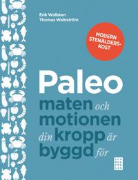 Paleo : maten och motionen din kropp är byggd för