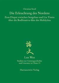 Die Erleuchtung Des Nordens: Zum Disput Zwischen Sengzhao Und Liu Yimin Uber Die Bodhisattva-Idee Des Mahayana