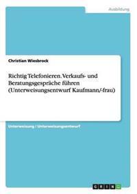 Richtig Telefonieren. Verkaufs- Und Beratungsgesprache Fuhren (Unterweisungsentwurf Kaufmann/-Frau)