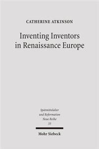 Inventing Inventors in Renaissance Europe: Polydore Vergil's 'de Inventoribus Rerum'