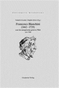 Francesco Bianchini Und Die Europäische Gelehrte Welt Um 1700