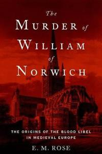 Murder of william of norwich - the origins of the blood libel in medieval e