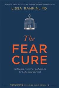 Fear cure - cultivating courage as medicine for the body, mind and soul