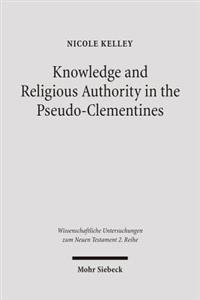 Knowledge and Religious Authority in the Pseudo-Clementines: Situating the 'Recognitions' in Fourth Century Syria