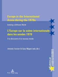 Europe in the International Arena During the 1970s / l'Europe Sur La Scène Internationale Dans Les Années 1970: Entering a Different World / À La Déco