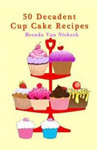 50 Decadent Cup Cake Recipes