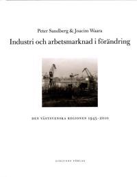 Industri och arbetsmarknad i förändring : den västsvenska regionen 1945-2010