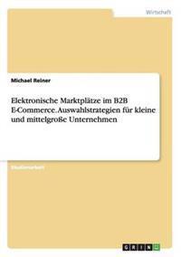 Elektronische Marktplatze Im B2B E-Commerce. Auswahlstrategien Fur Kleine Und Mittelgrosse Unternehmen