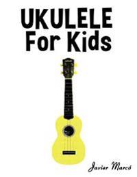 Ukulele for Kids: Christmas Carols, Classical Music, Nursery Rhymes, Traditional & Folk Songs!