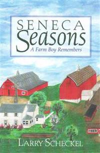 Seneca Seasons: A Farm Boy Remembers