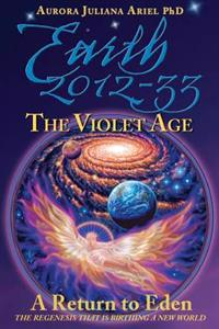 Earth 2012-33: The Violet Age: A Return to Eden
