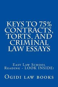 Keys to 75% Contracts, Torts, and Criminal Law Essays: Easy Law School Reading - Look Inside!