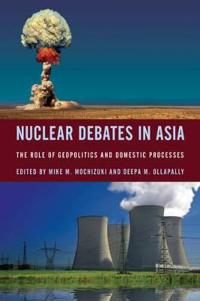 Nuclear debates in asia - the role of geopolitics and domestic processes