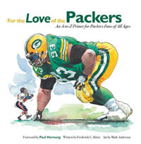 For the Love of the Packers: An A-To-Z Primer for Packer Fans of All Ages
