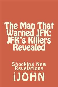 The Man That Warned JFK: JFK's Killers Revealed: Shocking New Revelations