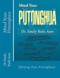 Mind Your Putonghua: (Beijing-Tone Putonghua)