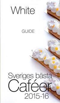 White Guide Café : Sveriges bästa Caféer 2015