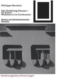Die Siedlung Pessac: Vierzig Jahre Wohnen a Le Corbusier