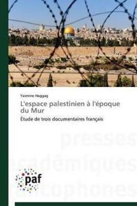 L'Espace Palestinien A L'Epoque Du Mur