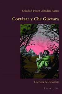 """Cortazar y Che Guevara: Lectura de """"Reunion"""""""