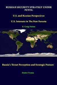 Russian Security Strategy Under Putin: U.S. and Russian Perspectives - U.S. Interests in the New Eurasia - Russia's Threat Perception and Strategic Posture