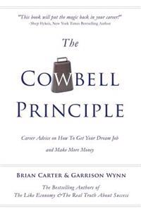 The Cowbell Principle: Career Advice on How to Get Your Dream Job and Make More Money