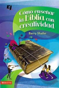Como Ensenar la Biblia con Creatividad / Unleashing God's Word in Youth Ministry