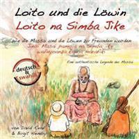 Loito Und Die Lowin: Wie Die Massai Und Die Lowen Zu Freunden Wurden