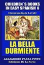 Childrens Books in Easy Spanish 6: La Bella Durmiente (Intermediate Level)