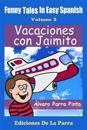Funny Tales in Easy Spanish Volume 3: Vacaciones Con Jaimito