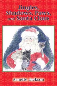 Jingles, Shadows, Paws, and Santa Claus: Jingles' New Adventures